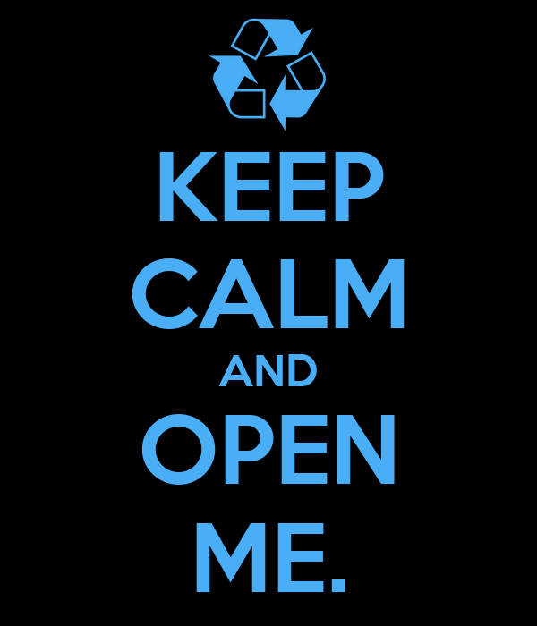KEEP CALM AND OPEN ME.