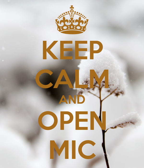 KEEP CALM AND OPEN MIC