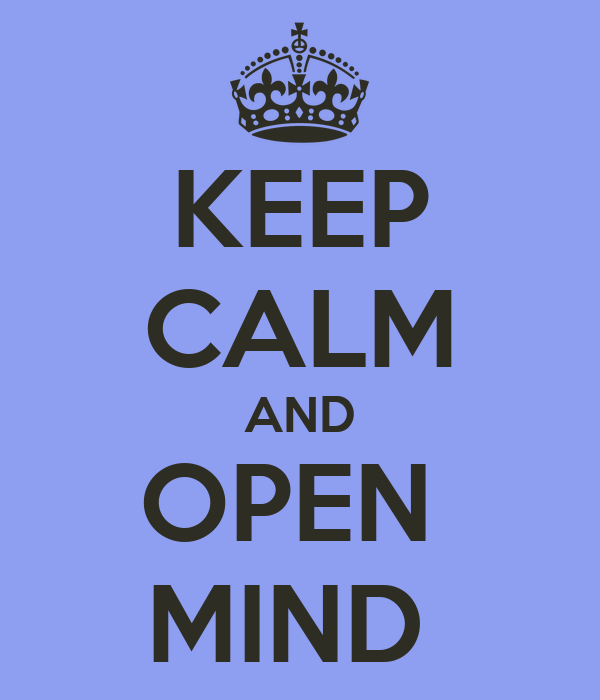 KEEP CALM AND OPEN  MIND