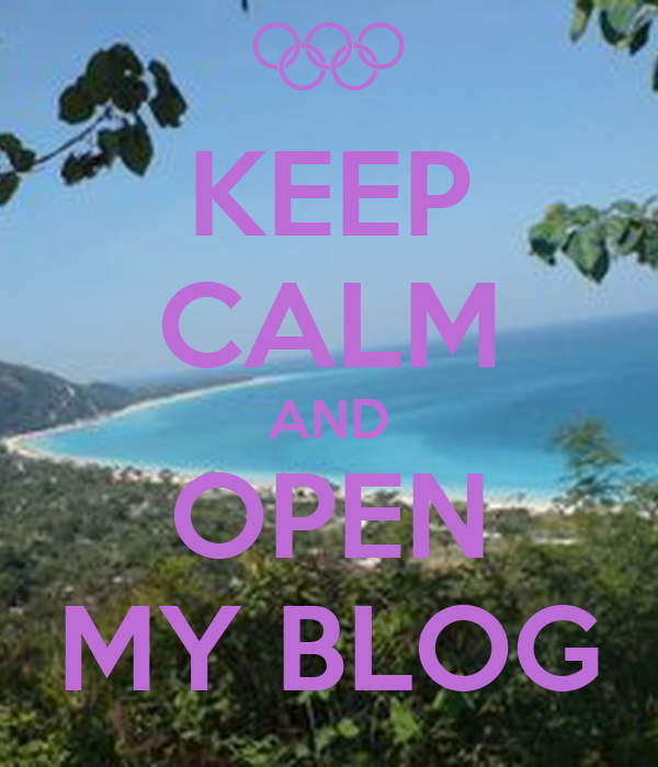 KEEP CALM AND OPEN MY BLOG