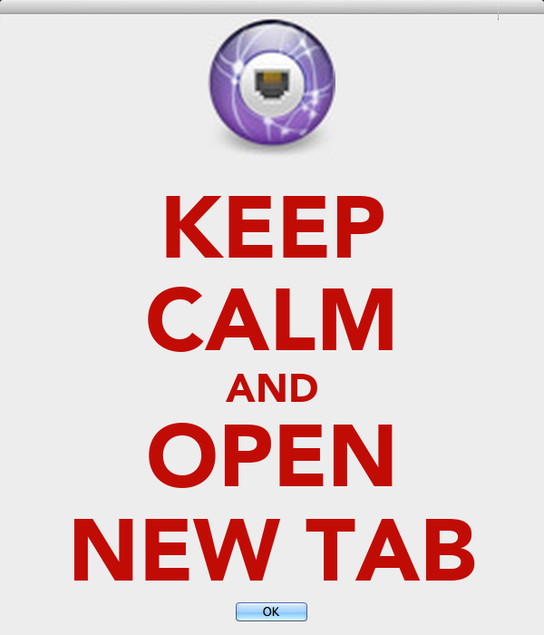 KEEP CALM AND OPEN NEW TAB