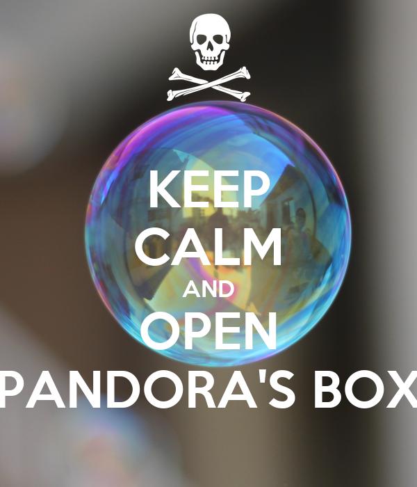 KEEP CALM AND OPEN PANDORA'S BOX