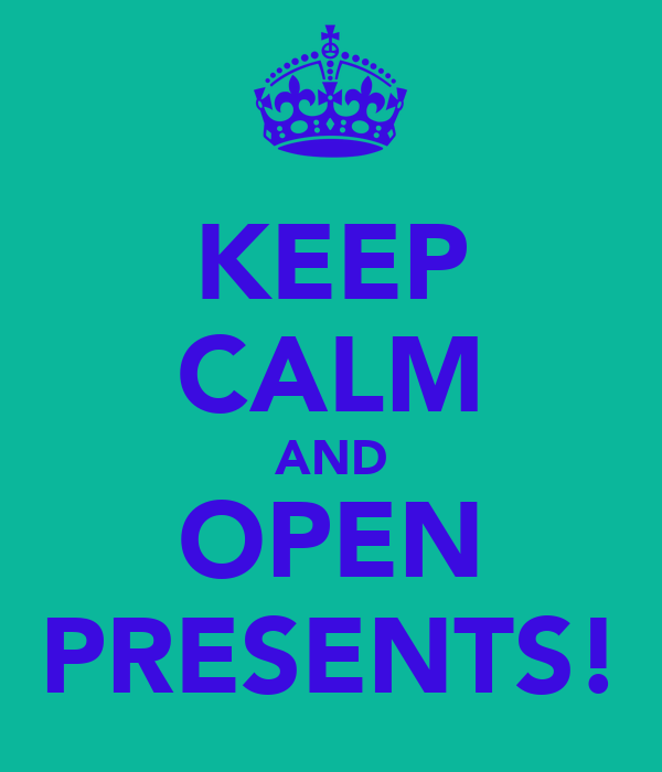 KEEP CALM AND OPEN PRESENTS!