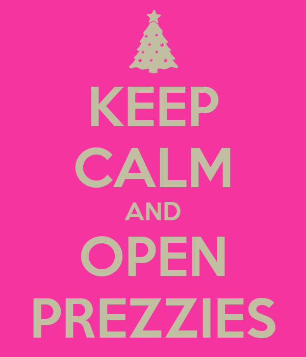 KEEP CALM AND OPEN PREZZIES
