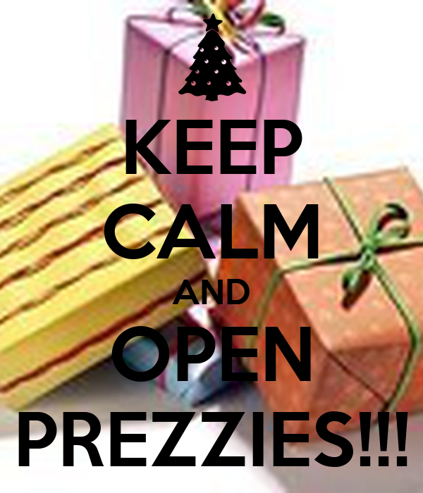 KEEP CALM AND OPEN PREZZIES!!!