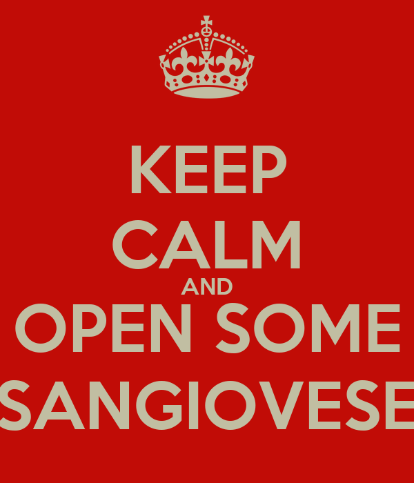 KEEP CALM AND OPEN SOME SANGIOVESE