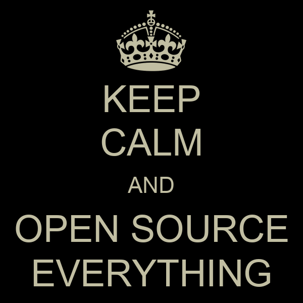 KEEP CALM AND OPEN SOURCE EVERYTHING
