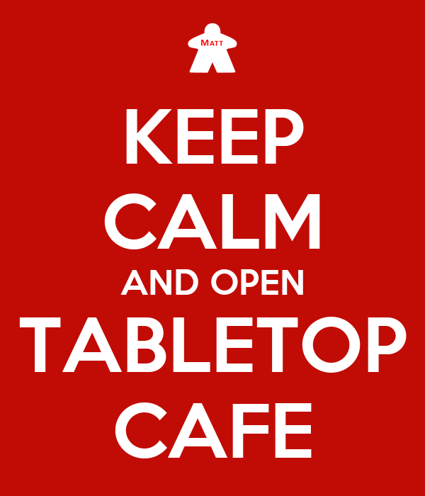 KEEP CALM AND OPEN TABLETOP CAFE