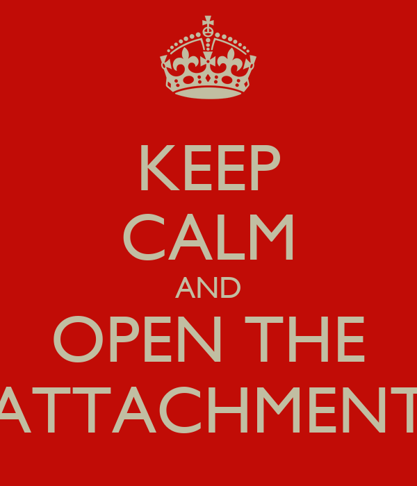 KEEP CALM AND OPEN THE ATTACHMENT