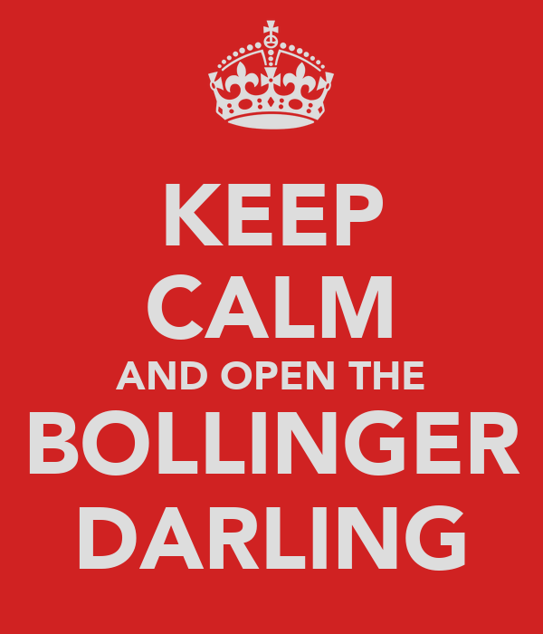 KEEP CALM AND OPEN THE BOLLINGER DARLING