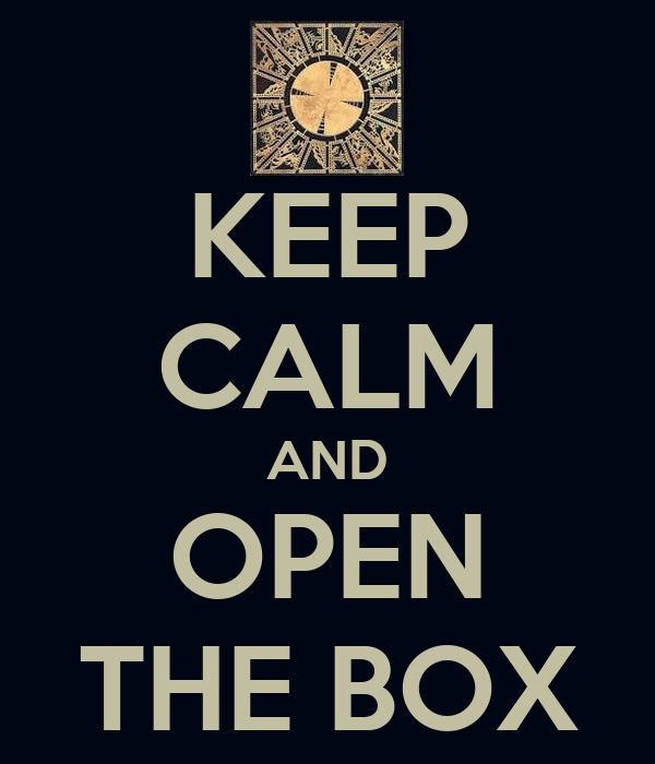 KEEP CALM AND OPEN THE BOX