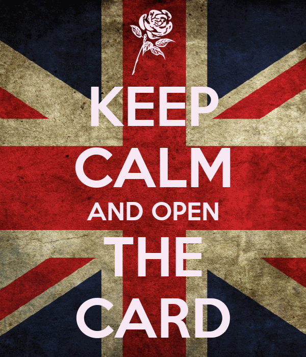 KEEP CALM AND OPEN THE CARD