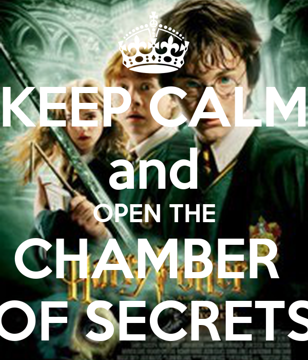 KEEP CALM and OPEN THE CHAMBER  OF SECRETS