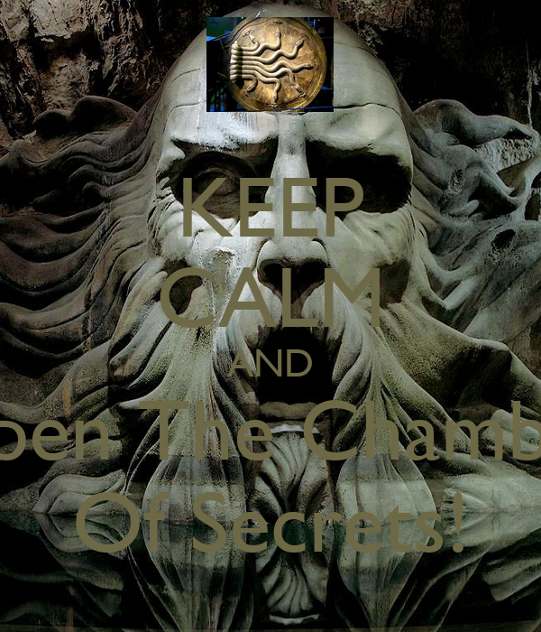 KEEP CALM AND Open The Chamber Of Secrets!