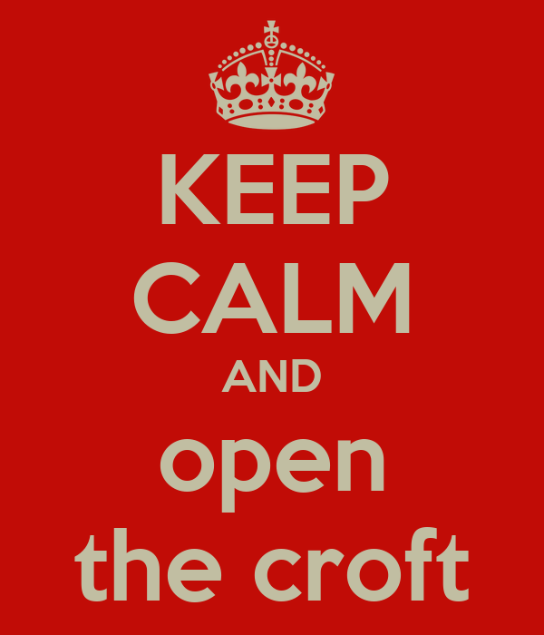KEEP CALM AND open the croft