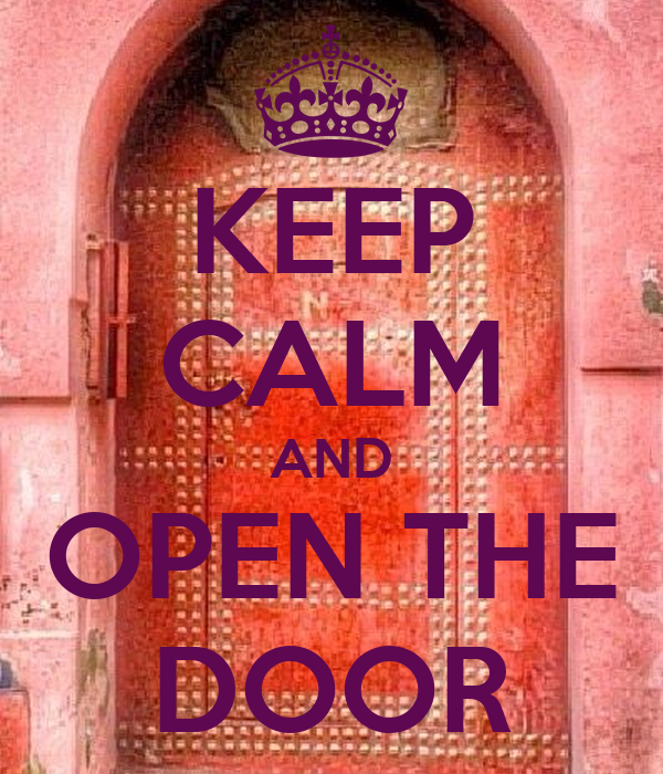 KEEP CALM AND OPEN THE DOOR