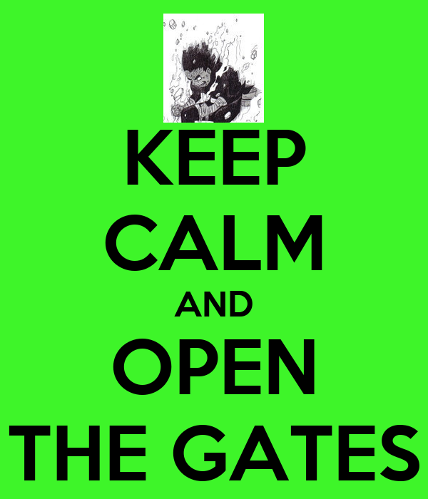 KEEP CALM AND OPEN THE GATES
