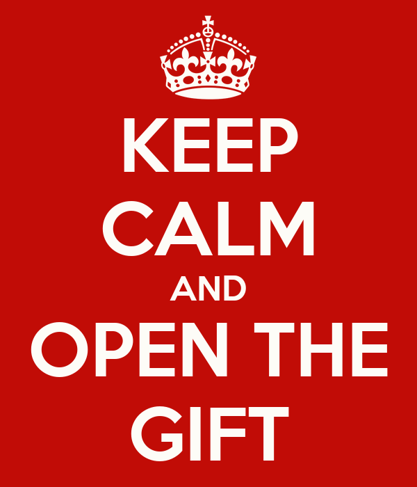 KEEP CALM AND OPEN THE GIFT