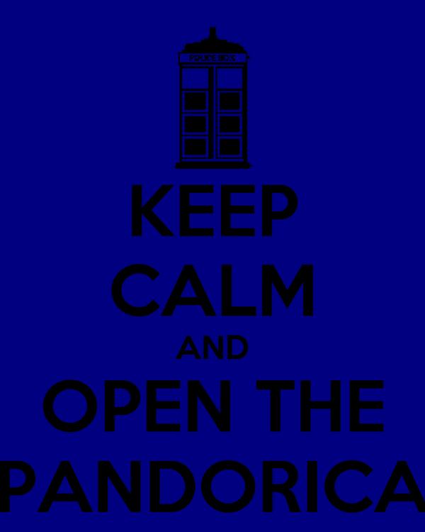 KEEP CALM AND OPEN THE PANDORICA