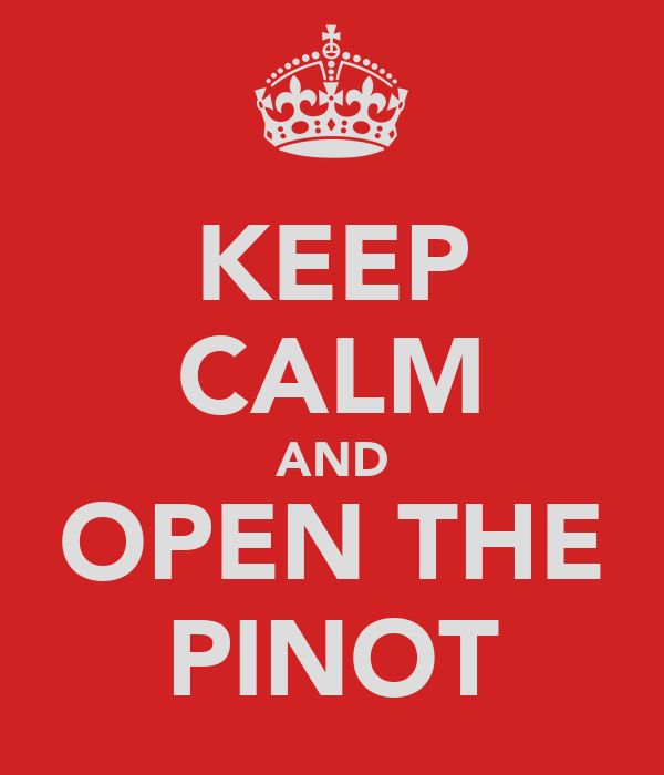 KEEP CALM AND OPEN THE PINOT