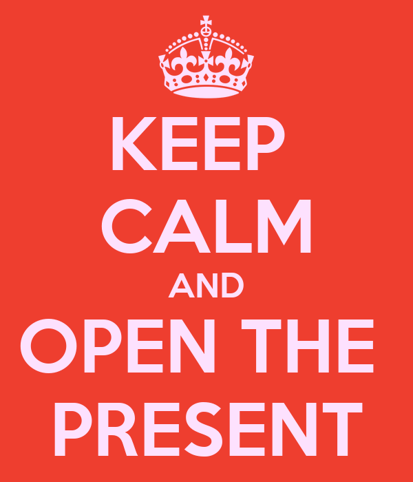 KEEP  CALM AND OPEN THE  PRESENT