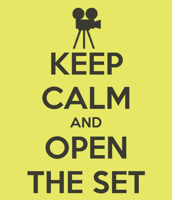KEEP CALM AND OPEN THE SET