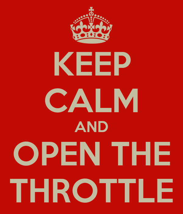KEEP CALM AND OPEN THE THROTTLE