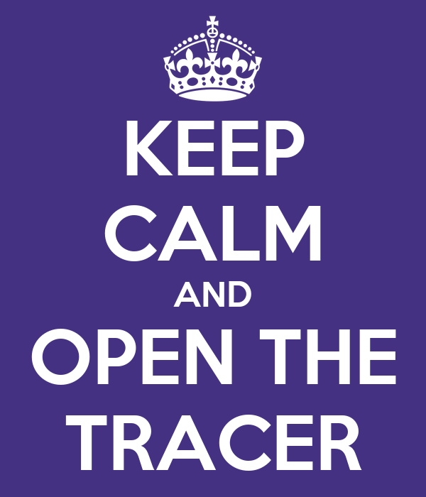 KEEP CALM AND OPEN THE TRACER