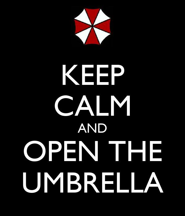 KEEP CALM AND OPEN THE UMBRELLA