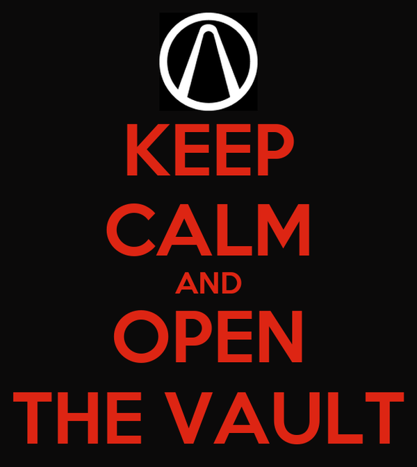 KEEP CALM AND OPEN THE VAULT