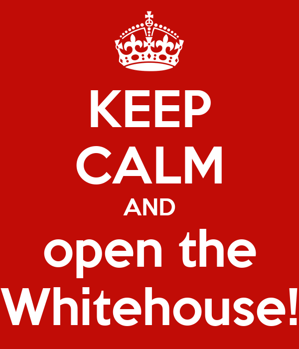 KEEP CALM AND open the Whitehouse!