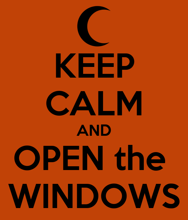 KEEP CALM AND OPEN the  WINDOWS