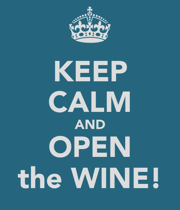 KEEP CALM AND OPEN the WINE!