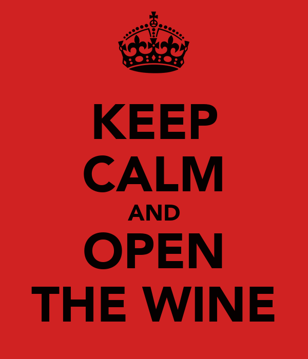 KEEP CALM AND OPEN THE WINE