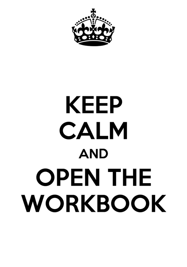 KEEP CALM AND OPEN THE WORKBOOK