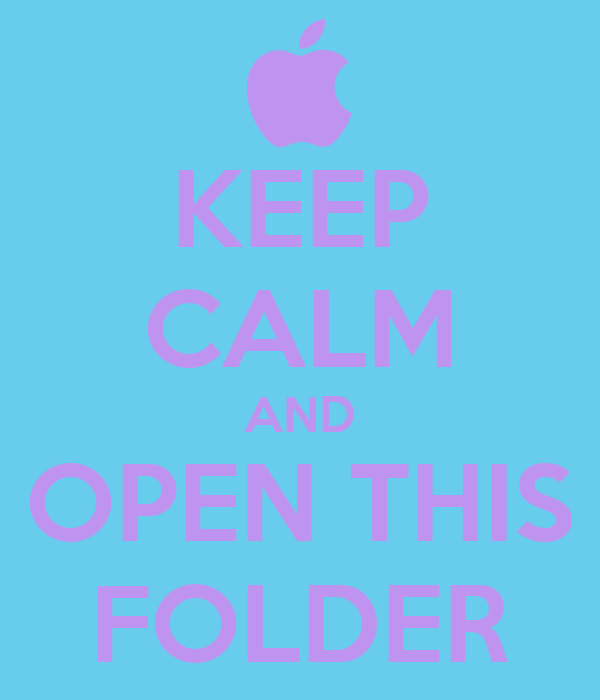 KEEP CALM AND OPEN THIS FOLDER