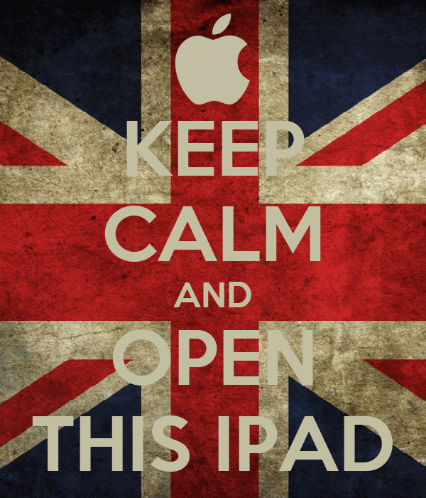 KEEP CALM AND OPEN THIS IPAD