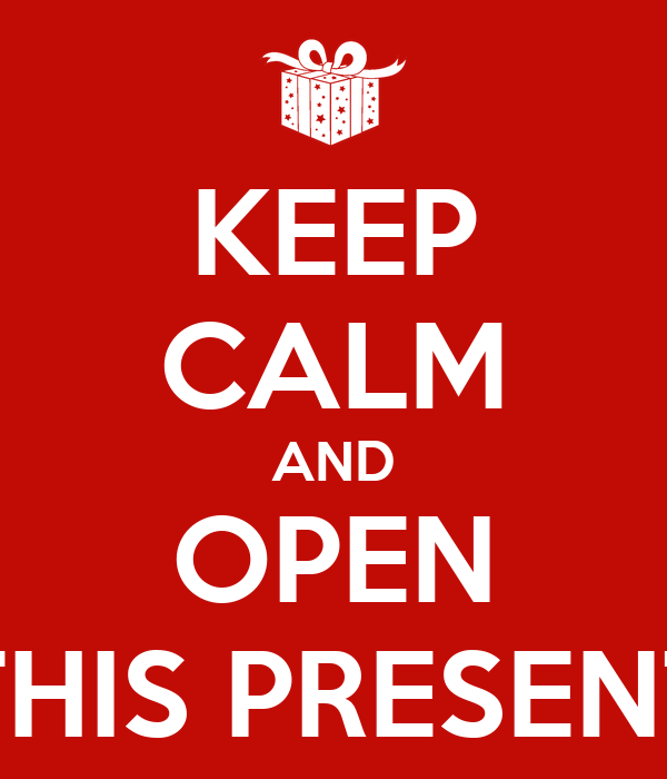 KEEP CALM AND OPEN THIS PRESENT