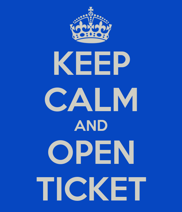 KEEP CALM AND OPEN TICKET