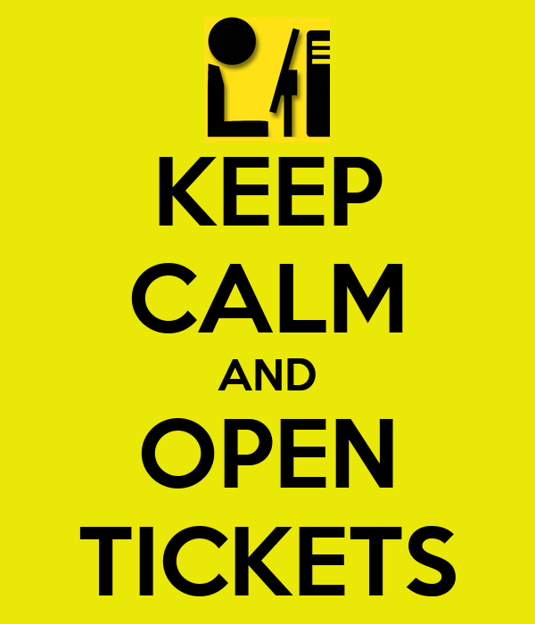 KEEP CALM AND OPEN TICKETS