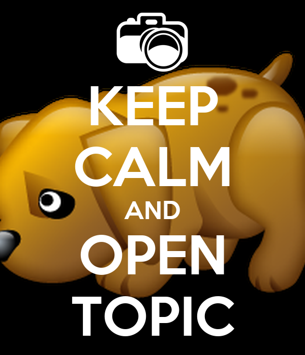 KEEP CALM AND OPEN TOPIC
