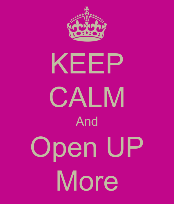 KEEP CALM And Open UP More