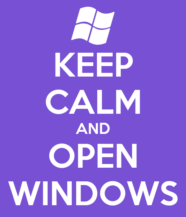 KEEP CALM AND OPEN WINDOWS