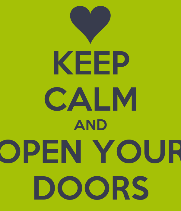 KEEP CALM AND OPEN YOUR DOORS