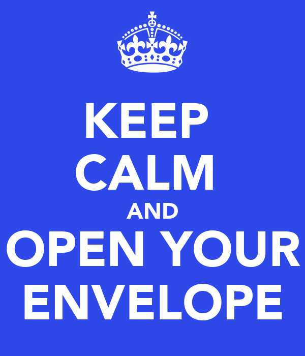 KEEP  CALM  AND OPEN YOUR ENVELOPE