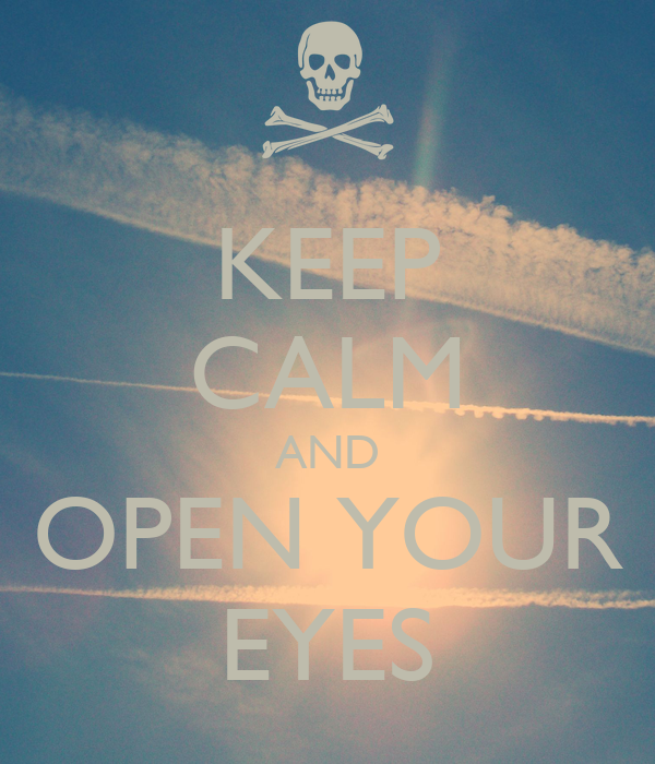 KEEP CALM AND OPEN YOUR EYES