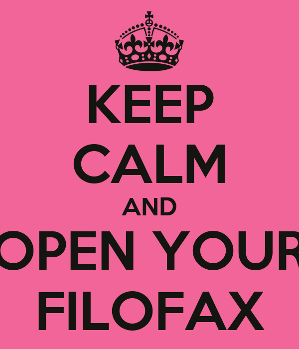 KEEP CALM AND OPEN YOUR FILOFAX
