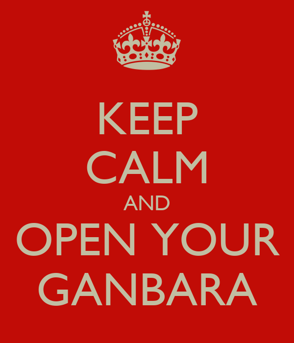 KEEP CALM AND OPEN YOUR GANBARA