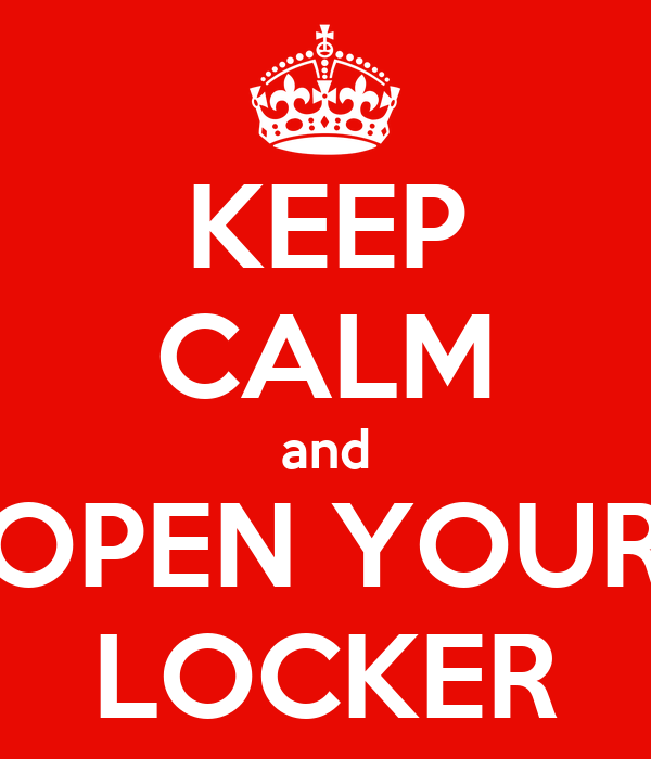 KEEP CALM and OPEN YOUR LOCKER
