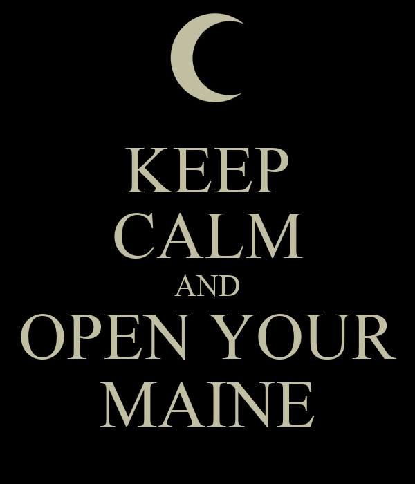 KEEP CALM AND OPEN YOUR MAINE